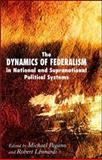 The Dynamics of Federalism in National and Supranational Political Systems, Pagano, Michael A., 0230019595