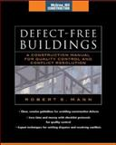 Defect-Free Buildings : A Construction Manual for Quality Control and Conflict Resolution, Mann, Robert S., 0071479597