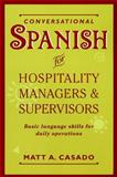Conversational Spanish for Hospitality Managers and Supervisors : Basic Language Skills for Daily Operations, Casado, Matt A., 0471059595