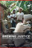 Brewing Justice : Fair Trade Coffee, Sustainability, and Survival, Jaffee, Daniel, 0520249593