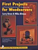 First Projects for Woodcarvers, Larry Green and Mike Altman, 0887409598