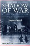 Shadow of War : Russia and the USSR, 1941 to the Present, Lovell, Stephen, 1405169591