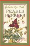 Pearls and Pebbles, Catharine Parr Traill, 1896219594