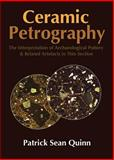 Ceramic Petrography : The Interpretation of Archaeological Pottery and Related Artefacts in Thin Section, Quinn, Patrick Sean, 1905739591