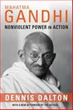 Mahatma Gandhi : Nonviolent Power in Action, Dalton, Dennis, 0231159595