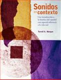 Sonidos en Contexto : Una Introducción  a la Fonética Del Español con Especial Referencia a la Vida Real, Morgan, T. A. and Morgan, Terrell A., 030014959X
