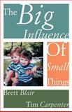 The Big Influence of Small Things, Blair, Brett and Carpenter, Tim, 0788019597