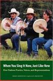 When You Sing It Now, Just Like New : First Nations Poetics, Voices, and Representations, Ridington, Robin and Ridington, Jillian, 0803239599