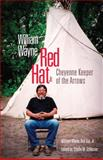 William Wayne Red Hat, Jr : Cheyenne Keeper of the Arrows, Hat, William Wayne Red, 0806139595