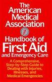 American Medical Association Handbook of First Aid and Emergency Care, American Medical Association Staff, 0679729593