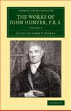 The Works of John Hunter, F. R. S. : With Notes, Hunter, John, 1108079598
