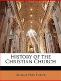 History of the Christian Church, George Park Fisher, 1143559592