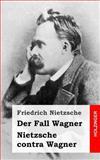 Der Fall Wagner / Nietzsche Contra Wagner, Friedrich Wilhelm Nietzsche, 1484049594