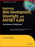 Beginning Web Development, Silverlight, and ASP. NET AJAX : Learn How to Build Web Applications Using ASP.NET AJAX, WPF, WCF, and WF, as Well as Silverlight, Moroney, Laurence, 1590599594