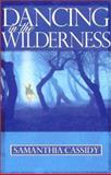 Dancing in the Wilderness, Samanthia Cassidy, 0884199592