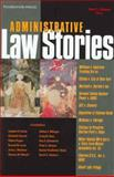 Administrative Law Stories, Strauss, Peter L., 1587789590