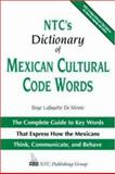 NTC's Dictionary of Mexican Cultural Code Words : The Complete Guide to Key Words That Express How the Mexicans Think, Communicate, and Behave, De Mente, Boye Lafayette, 0844279595