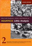 Elite Craft Producers, Artists, and Warriors at Aguateca : Lithic Analysis, Aoyama, Kazuo, 0874809592