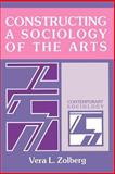 Constructing a Sociology of the Arts, Zolberg, Vera L., 0521359597