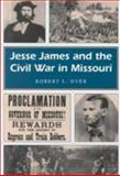 Jesse James and the Civil War in Missouri, Robert L. Dyer, 0826209599