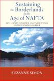 Sustaining the Borderlands in the Age of NAFTA : Development, Politics, and Participation on the US-Mexico Border, Simon, Suzanne, 0826519598