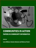 Communities in Action : Papers in Community Informatics, Stillman, Larry and Johanson, Graeme, 1443809594