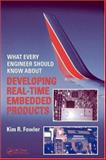 What Every Engineer Should Know about Developing Real-Time Embedded Products, Fowler, Kim R., 0849379598