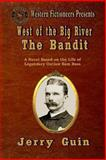 West of the Big River: the Bandit, Jerry Guin, 1493779591