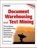 Document Warehousing and Text Mining : Techniques for Improving Business Operations, Marketing and Sales, Sullivan, Dan, 0471399590