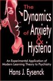 The Dynamics of Anxiety and Hysteria : An Experimental Application of Modern Learning Theory to Psychiatry, Eysenck, Hans J. and Eysenck, Hans, 0765809591