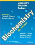 Lippincott's Illustrated Reviews : Biochemistry, Ferrier, Denise R. and Champe, Pamela C., 0781769604
