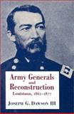 Army Generals and Reconstruction : Louisiana, 1862-1877, Dawson, Joseph G., III, 0807119601