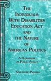 The Individuals with Disabilities Education Act and the Nature of American Politics : A Handbook on Public Policy, Pizzuro, Sal, 0970929609