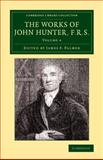 The Works of John Hunter, F. R. S. : With Notes, Hunter, John, 1108079601