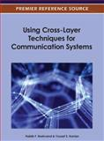 Using Cross-Layer Techniques for Communication Systems : Techniques and Applications, Habib F. Rashvand, 1466609605