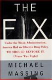 The Fix : Under the Nixon Administration, America Had an Effective Drug Policy. We Should Restore It. (Nixon Was Right), Massing, Michael, 0684809605