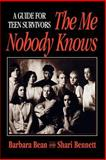 The Me Nobody Knows : A Guide for Teen Survivors, Bean, Barbara and Bennett, Shari, 0787939609
