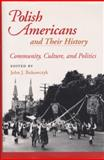 Polish Americans and Their History : Community, Culture, and Politics, Bukowczyk, John J., 0822959607