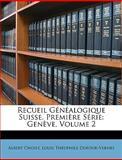 Recueil Généalogique Suisse Première Série, Albert Choisy and Louis Théophile Dufour-Vernes, 1148599606
