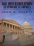 Age discrimination: an epidemic in America, John K. Hulett, 1434399605