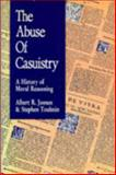 The Abuse of Casuistry, Jonsen, Albert R. and Toulmin, Stephen E., 0520069609