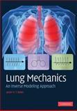 Lung Mechanics : An Inverse Modeling Approach, Bates, Jason H. T., 0521509602