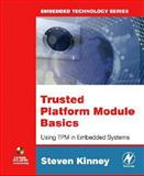 Trusted Platform Module Basics : Using TPM in Embedded Systems, Kinney, Steven, 0750679603