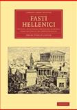 Fasti Hellenici : The Civil and Literary Chronology of Greece, from the LVth to the CXXIVth Olympiad, Clinton, Henry Fynes, 1108059600