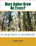 Does Amber Grow on Trees?, Tammy Jones, 1442139609
