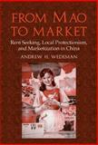 From Mao to Market : Rent Seeking, Local Protectionism, and Marketization in China, Wedeman, Andrew H., 0521809606