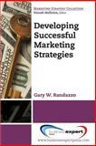 Developing Successful Marketing Strategies, Randazzo, Gary W., 1606499602