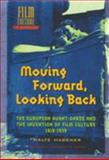 Moving Forward, Looking Back : The European Avant-Garde and the Invention of Film Culture, 1919-1939, Hagener, Malte, 905356960X