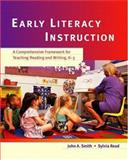 Early Literacy Instruction : A Comprehensive Framework for Teaching Reading and Writing, K-3, Smith, John A. and Read, Sylvia, 0130989606