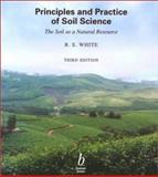 Principles and Practice of Soil Science : The Soil as a Natural Resource, R. E. White, 086542960X